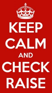 keep calm and check raise